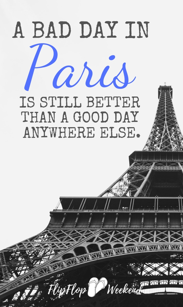 A bad day in Paris...is still better than a good day anywhere else. #flipflopweekend