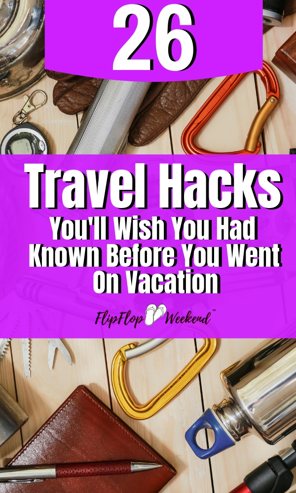 Expert travelers weigh in on this post which features 26 travel hacks you will definitely want to know before you leave on your next trip. You will regret not knowing these hacks and tips for packing, flying and planning your trip on the cheap. #flipflopweekend